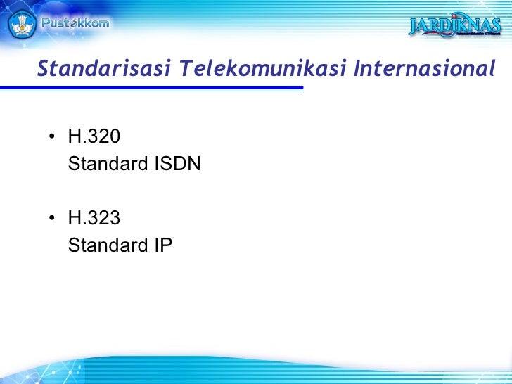 <ul><li>H.320 </li></ul><ul><li>Standard ISDN </li></ul><ul><li>H.323 </li></ul><ul><li>Standard IP </li></ul>Standarisasi...