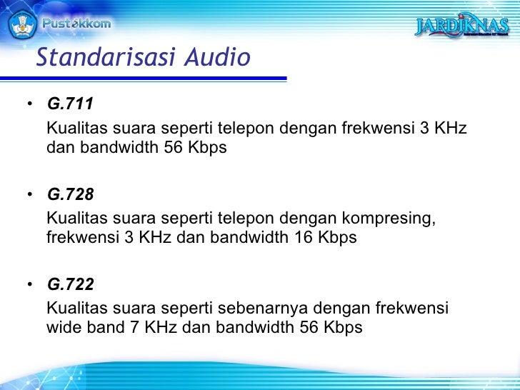 <ul><li>G.711 </li></ul><ul><li>Kualitas suara seperti telepon dengan frekwensi 3 KHz dan bandwidth 56 Kbps </li></ul><ul>...