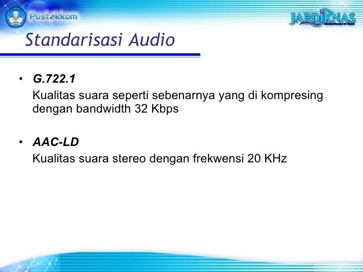 <ul><li>G.722.1 </li></ul><ul><li>Kualitas suara seperti sebenarnya yang di kompresing dengan bandwidth 32 Kbps </li></ul>...