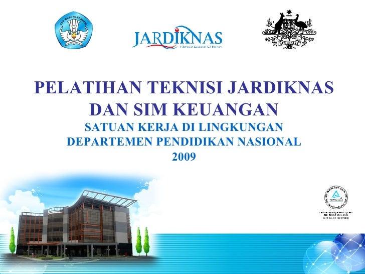 PELATIHAN TEKNISI JARDIKNAS DAN SIM KEUANGAN SATUAN KERJA DI LINGKUNGAN DEPARTEMEN PENDIDIKAN NASIONAL 2009