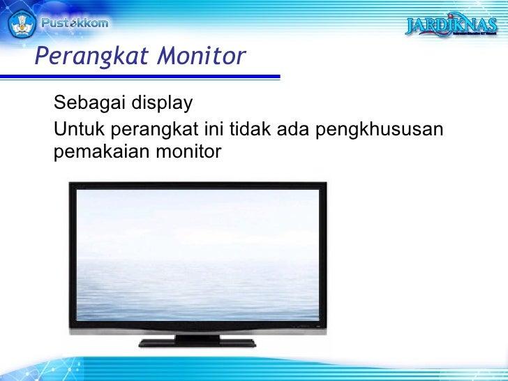 Sebagai display Untuk perangkat ini tidak ada pengkhususan pemakaian monitor Perangkat Monitor