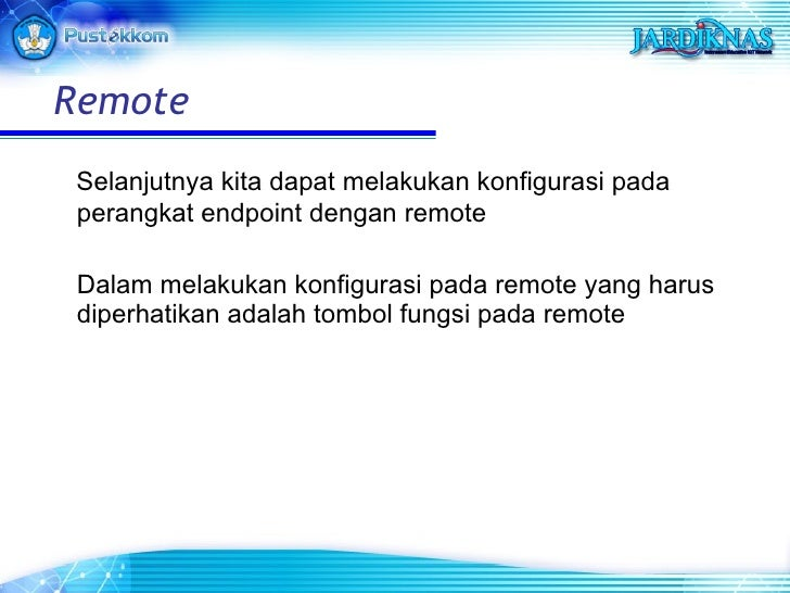 <ul><li>Selanjutnya kita dapat melakukan konfigurasi pada perangkat endpoint dengan remote </li></ul><ul><li>Dalam melakuk...