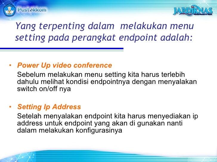 <ul><li>Power Up video conference </li></ul><ul><li>Sebelum melakukan menu setting kita harus terlebih dahulu melihat kond...