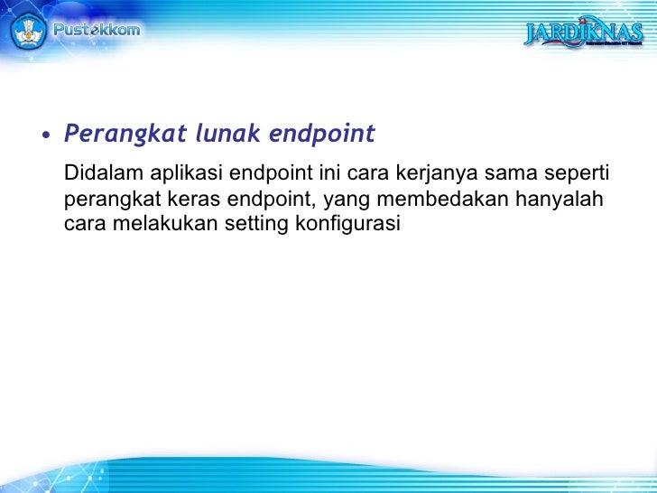<ul><li>Perangkat lunak endpoint </li></ul><ul><li>Didalam aplikasi endpoint ini cara kerjanya sama seperti perangkat kera...