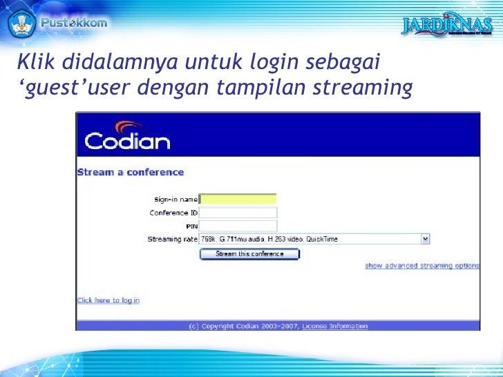 Klik didalamnya untuk login sebagai 'guest'user dengan tampilan streaming