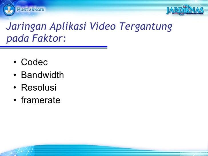 Jaringan Aplikasi Video Tergantung pada Faktor: <ul><li>Codec </li></ul><ul><li>Bandwidth </li></ul><ul><li>Resolusi </li>...