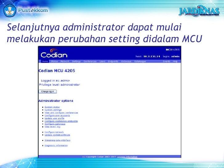 Selanjutnya administrator dapat mulai melakukan perubahan setting didalam MCU