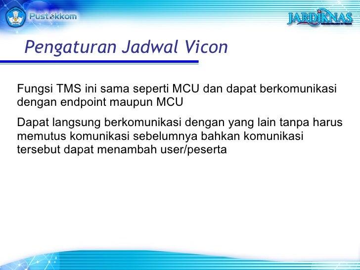 <ul><li>Fungsi TMS ini sama seperti MCU dan dapat berkomunikasi dengan endpoint maupun MCU </li></ul><ul><li>Dapat langsun...