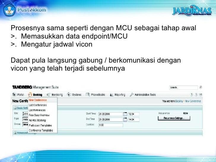 Prosesnya sama seperti dengan MCU sebagai tahap awal >.  Memasukkan data endpoint/MCU >.  Mengatur jadwal vicon Dapat pula...