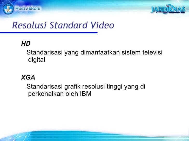 <ul><li>HD </li></ul><ul><li>Standarisasi yang dimanfaatkan sistem televisi digital   </li></ul><ul><li>XGA </li></ul><ul>...