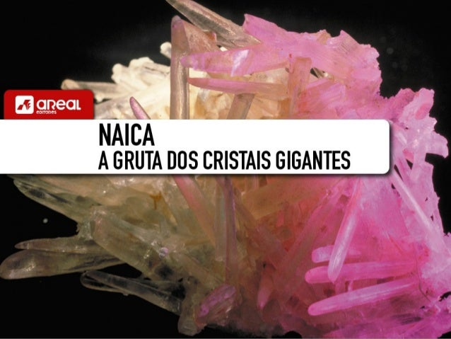 AS GRUTAS DE NAICA LOCALIZAM-SE  NO NORTE DO MÉXICO.