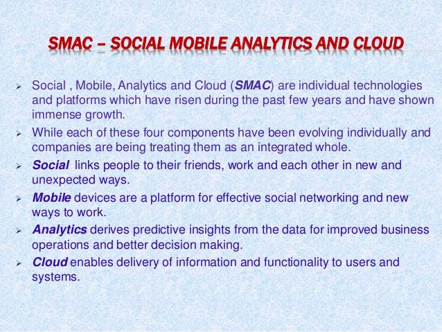  Social , Mobile, Analytics and Cloud (SMAC) are individual technologies and platforms which have risen during the past f...