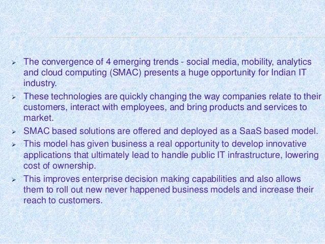  The convergence of 4 emerging trends - social media, mobility, analytics and cloud computing (SMAC) presents a huge oppo...