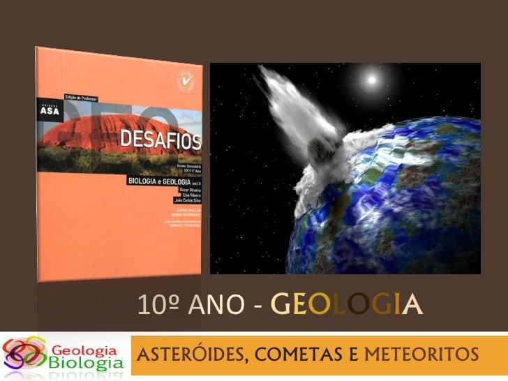 10º ANO - GEOLOGIA ASTERÓIDES, COMETAS E METEORITOS