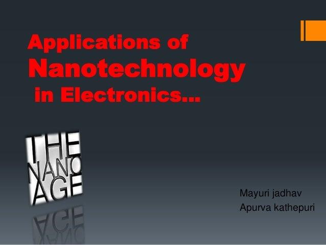 Applications of Nanotechnology in Electronics… Mayuri jadhav Apurva kathepuri