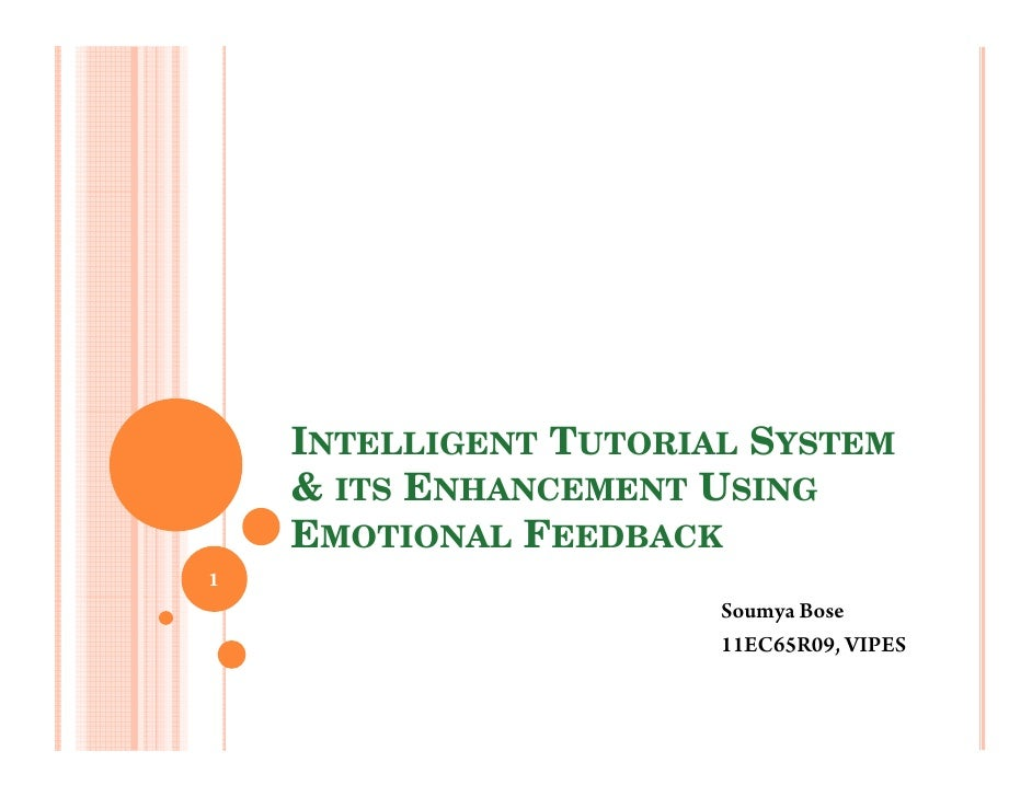INTELLIGENT TUTORIAL SYSTEM    & ITS ENHANCEMENT USING    EMOTIONAL FEEDBACK1                       Soumya Bose           ...