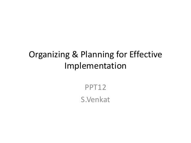 Organizing & Planning for Effective Implementation PPT12 S.Venkat