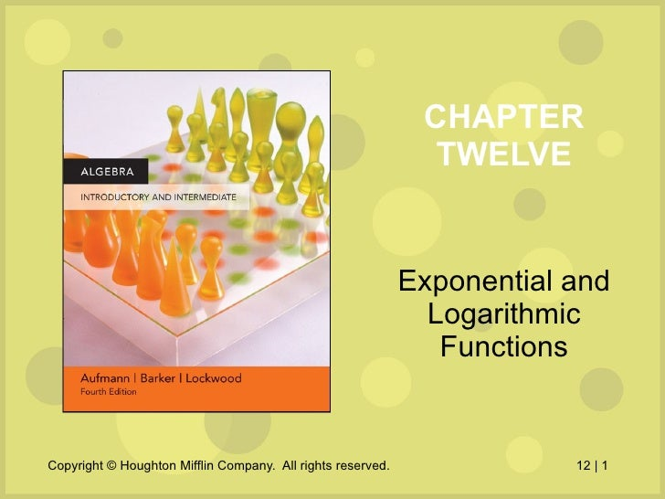 CHAPTER TWELVE Exponential and Logarithmic Functions