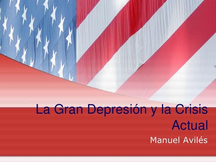 La Gran Depresión y la Crisis Actual<br />Manuel Avilés<br />