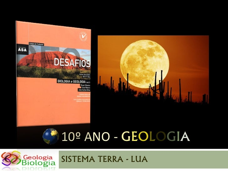 10º ANO - GEOLOGIA SISTEMA TERRA - LUA