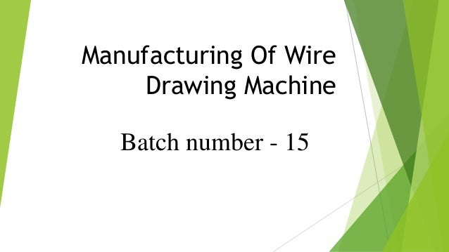 Batch number - 15 Manufacturing Of Wire Drawing Machine