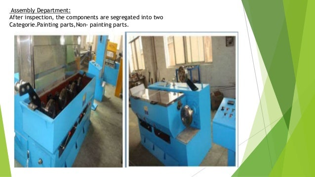 MACHINES USED IN ASSEMBLY 1. Surface Grinding machine: Surface grinding machine is used to produce a smooth finish on flat...