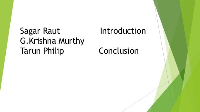 Sagar Raut Introduction G.Krishna Murthy Tarun Philip Conclusion