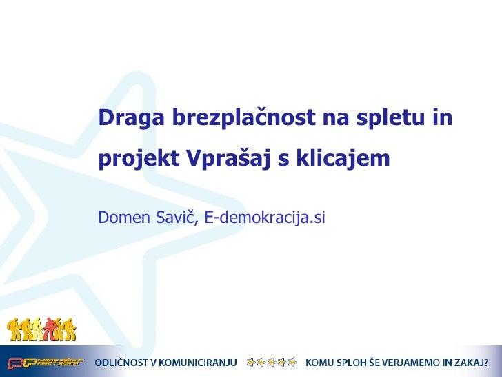 Draga brezplačnost na spletu in projekt Vprašaj s klicajem <ul><li>Domen Savič, E-demokracija.si </li></ul>