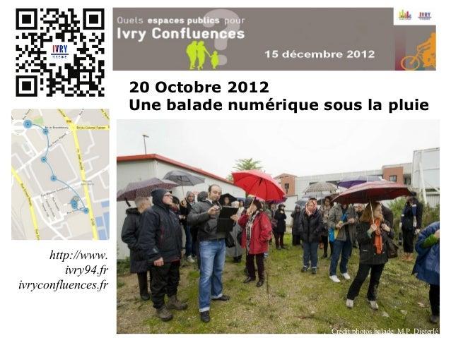 20 Octobre 2012                     Une balade numérique sous la pluie      http://www.         ivry94.frivryconfluences.f...