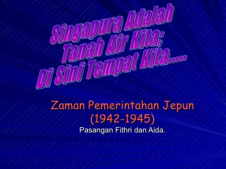 Zaman Pemerintahan Jepun (1942-1945) Pasangan Fithri dan Aida. Singapura Adalah  Tanah Air Kita; Di Sini Tempat Kita.....