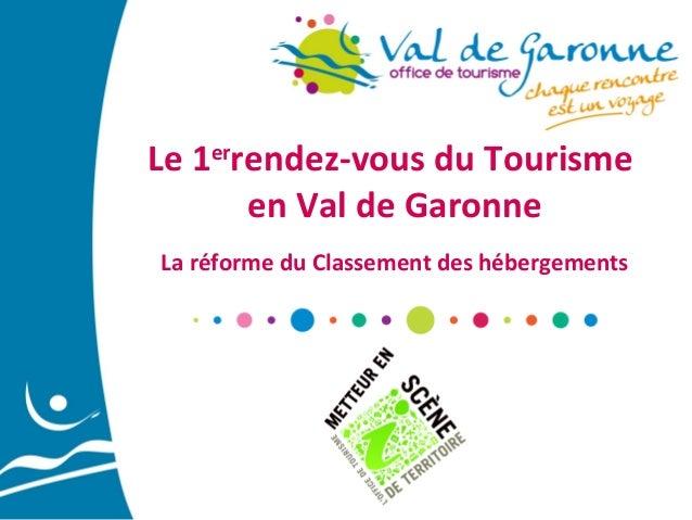 Le 1errendez-vous du Tourisme en Val de Garonne La réforme du Classement des hébergements