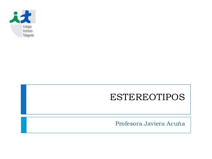 ESTEREOTIPOS<br />Profesora Javiera Acuña<br />