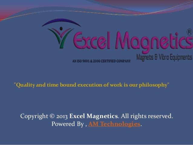 "Copyright © 2013 Excel Magnetics. All rights reserved. Powered By , AM Technologies. ""Quality and time bound execution of ..."