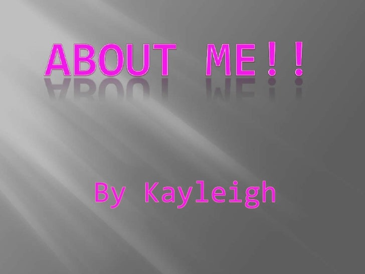 About me!!<br />By Kayleigh<br />