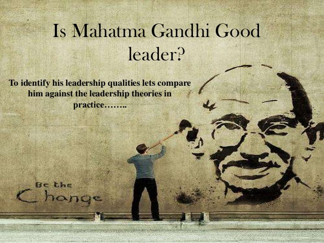 mahatma gandhi life story relating to leadership mohandas karamchand 6 is mahatma gandhi good leader