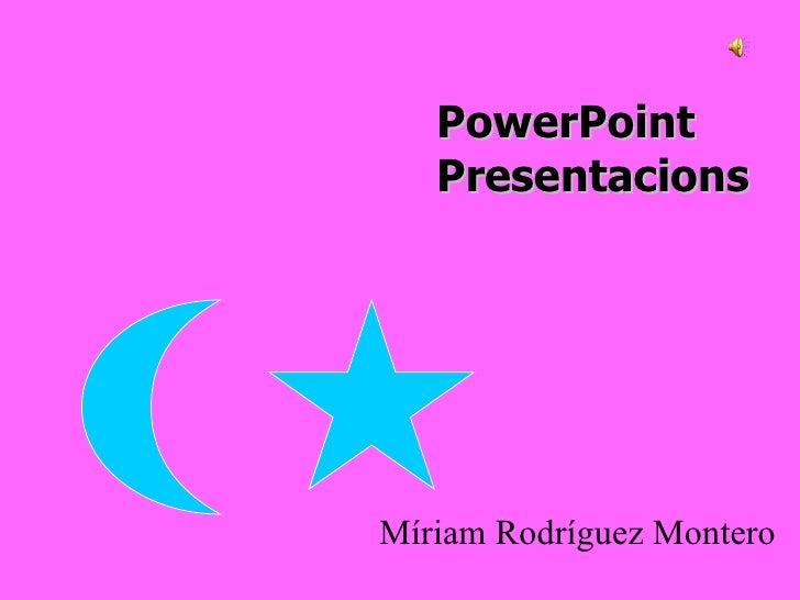 PowerPoint  Presentacions Míriam Rodríguez Montero