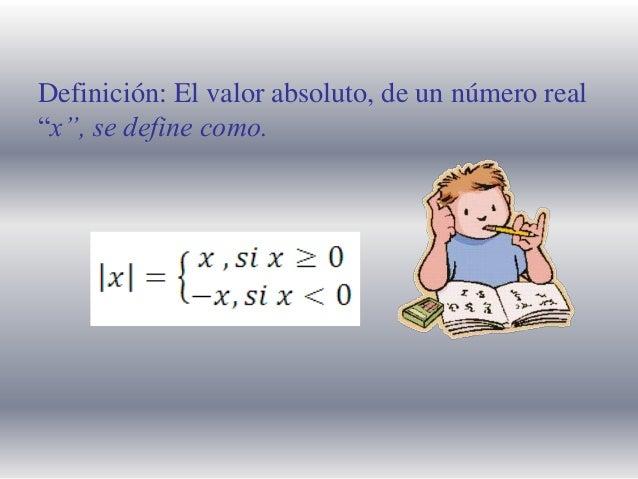 """Definición: El valor absoluto, de un número real """"x"""", se define como."""