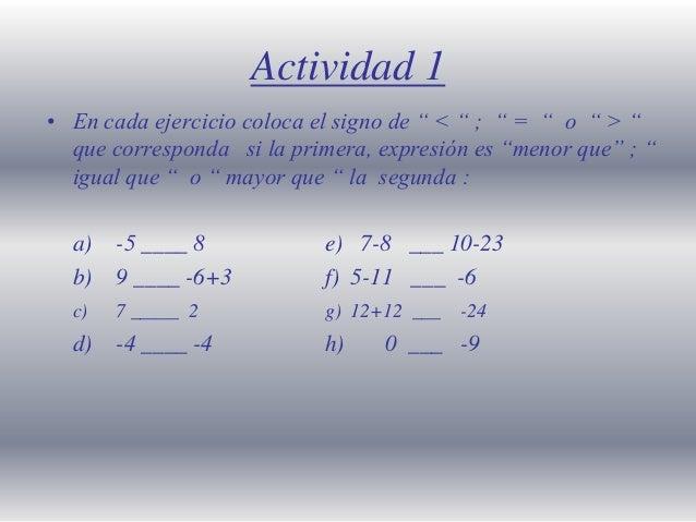 """Actividad 1 • En cada ejercicio coloca el signo de """" < """" ; """" = """" o """" > """" que corresponda si la primera, expresión es """"meno..."""