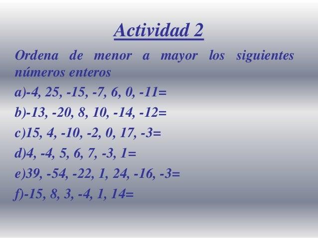 Actividad 2 Ordena de menor a mayor los siguientes números enteros a)-4, 25, -15, -7, 6, 0, -11= b)-13, -20, 8, 10, -14, -...