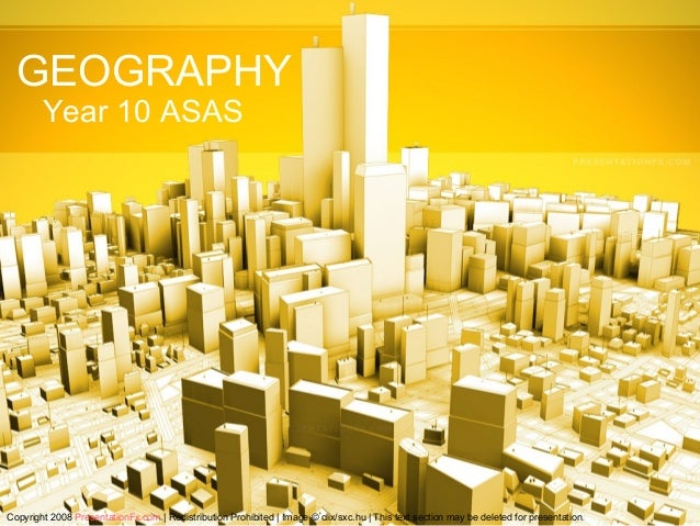 GEOGRAPHY        Year 10 ASASCopyright 2008 PresentationFx.com | Redistribution Prohibited | Image © clix/sxc.hu | This te...