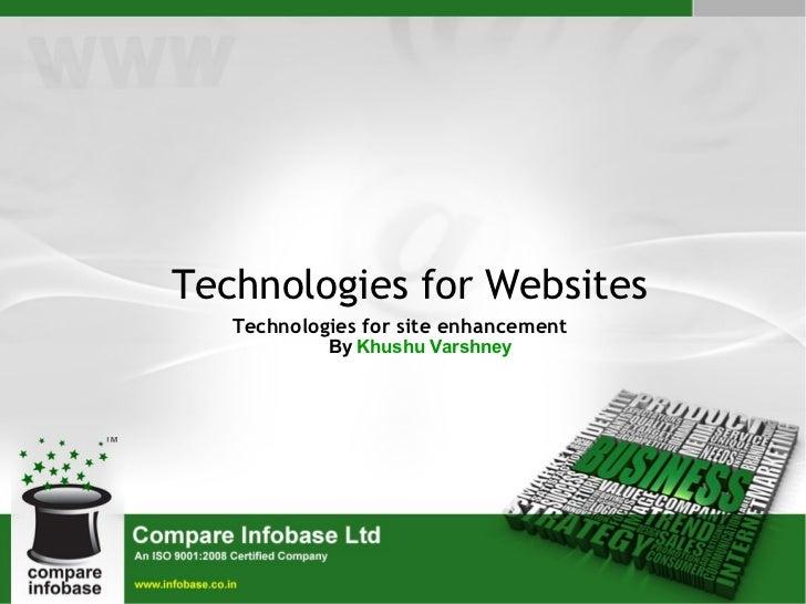 Technologies for Websites Technologies for site enhancement By  Khushu Varshney