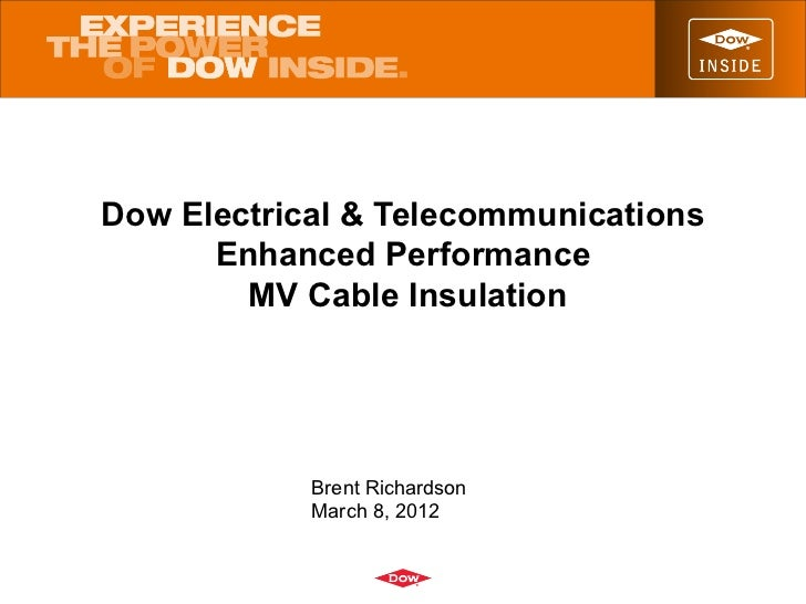 Dow Electrical & Telecommunications      Enhanced Performance        MV Cable Insulation            Brent Richardson      ...