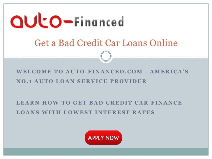 Get a Bad Credit Car Loans OnlineWELCOME TO AUTO-FINANCED.COM - AMERICA'SNO.1 AUTO LOAN SERVICE PROVIDERLEARN HOW TO GET B...