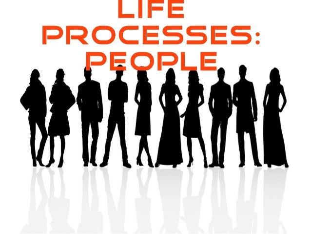 LIFE PROCESSES: PEOPLE