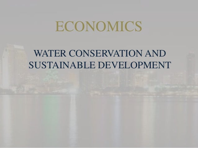 ECONOMICS WATER CONSERVATION AND SUSTAINABLE DEVELOPMENT