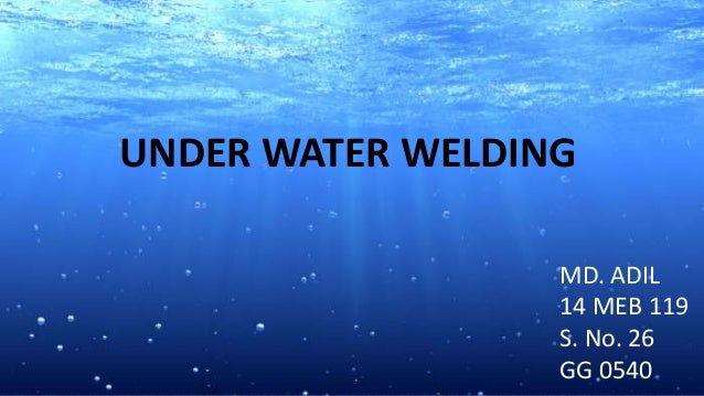 UNDER WATER WELDING MD. ADIL 14 MEB 119 S. No. 26 GG 0540
