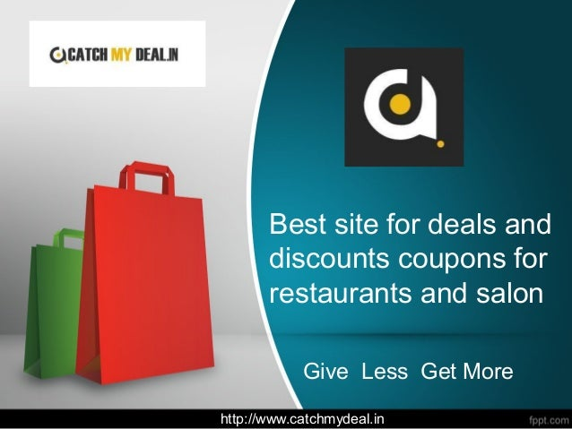 Best site for deals and discounts coupons for restaurants and salon Give Less Get More http://www.catchmydeal.in/