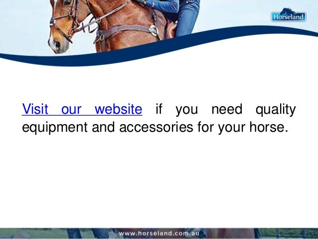 Visit our website if you need quality equipment and accessories for your horse.