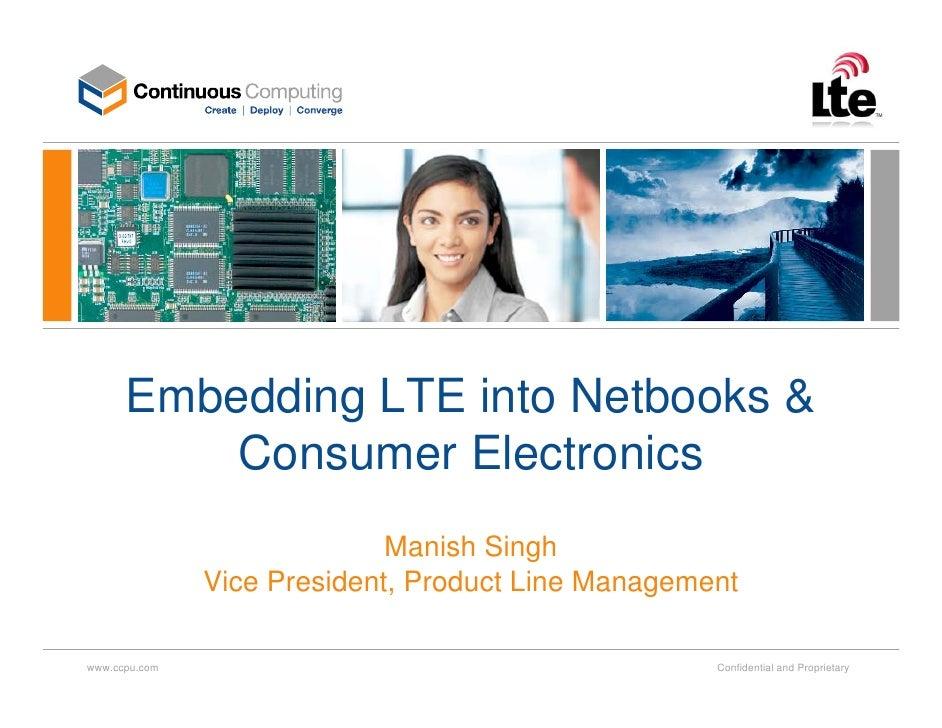 Embedding LTE into Netbooks &           Consumer Electronics                              Manish Singh                Vice...