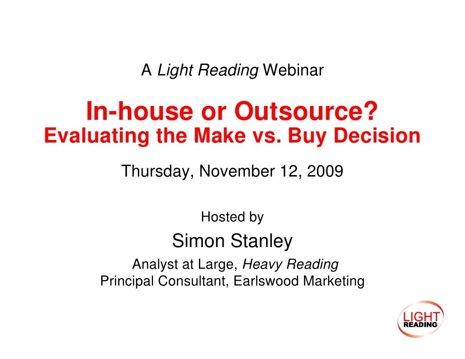 A Light Reading Webinar      In-house or Outsource? Evaluating the Make vs. Buy Decision         Thursday, November 12, 20...